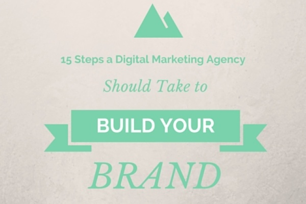 Digital Marketing Agency Steps to Build A Brand